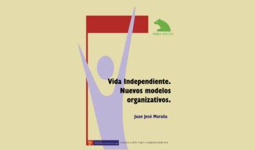 Vida Independiente. Nuevos modelos organizativos